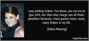 pay parking tickets. You know, you can try to give 50%, but then ...
