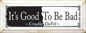 It's Good To Be Bad ~ Cruella DeVil