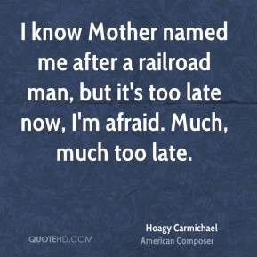 Hoagy Carmichael - I know Mother named me after a railroad man, but it ...