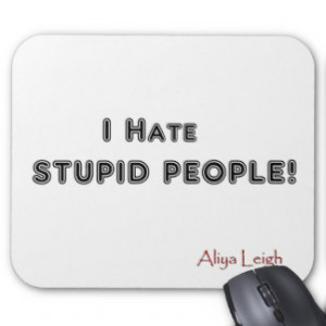 stupid people hate stupid people i hate stupid people show more this ...