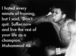 """... now and live the rest of your life as a champion.'"""" – Muhammad Ali"""