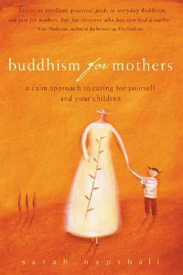 Buddhism for Mothers: A Calm Approach to Caring for Yourself and Your ...