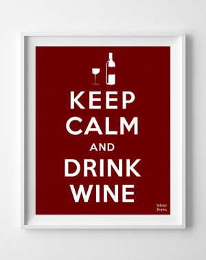 Wine Poster, Keep Calm and Drink Print, Inspirational Quotes, Wine ...