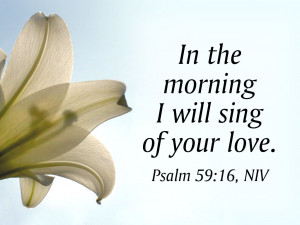 In The Morning I Will Sing Of Your Love - Bible Quote