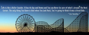 ... is like a Roller Coaster. It has its Ups and Downs and You can