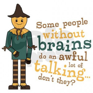 My favorite quote from the scarecrow. :-)