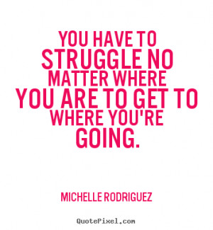 ... michelle rodriguez more life quotes success quotes love quotes