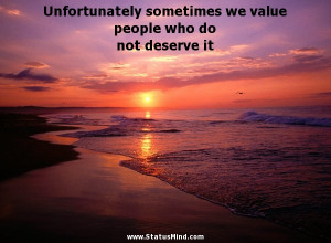 ... we value people who do not deserve it - Wise Quotes - StatusMind.com