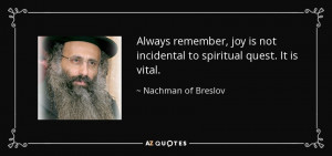 Always remember, joy is not incidental to spiritual quest. It is vital ...