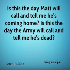 ... he's coming home? Is this the day the Army will call and tell me he's