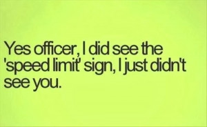 Funny Police Traffic Speed Limit Sign Joke Picture Quote - Yes officer ...