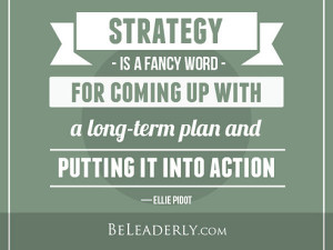 Leaderly Quote: Strategy is just a fancy word for coming up with a ...