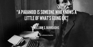 """paranoid is someone who knows a little of what's going on."""""""