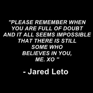 Please remember when you are full of doubt and it all seems impossible ...
