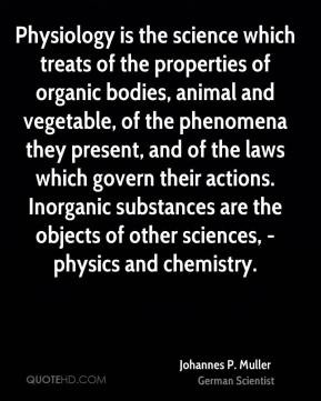Physiology is the science which treats of the properties of organic ...