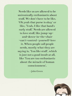 Quote from John Green on being a nerd :)
