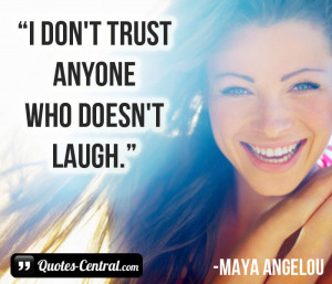 don't trust anyone who doesn't laugh.
