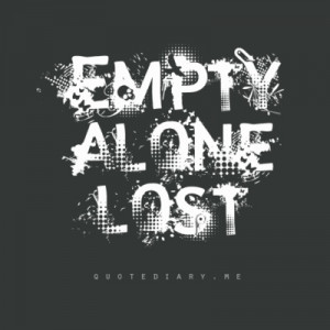 Empty… alone… lost…