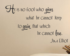He is no fool - Jim Elliot quote - Vinyl Wall Decal (I-031) ...