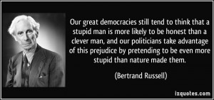 ... to be even more stupid than nature made them. - Bertrand Russell