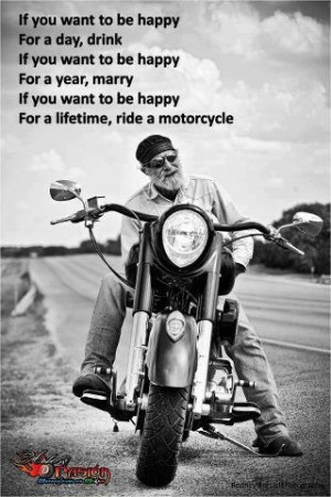 For a lifetime, ride a motorcycle