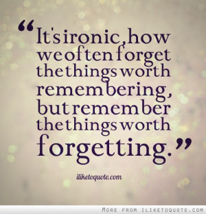 Monday Style Quote Forget , Irony , Remember