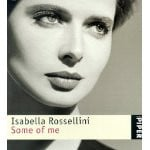 isabella rossellini some of me by isabella rossellini read more ...