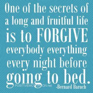 One-of-the-secrets-of-a-long-and-fruitful-life-is-to-forgive-everybody ...