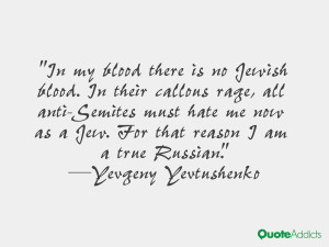 "... Jew. For that reason I am a true Russian."" — Yevgeny Yevtushenko"