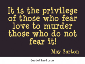 Diy picture quotes about love - It is the privilege of those who fear ...