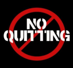 It's said that most quit when they're closest to success.