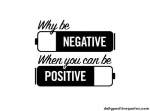 Why be negative when you can be positive | Daily Positive Quotes