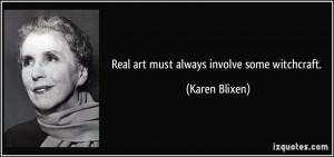 Real art must always involve some witchcraft. - Karen Blixen