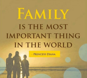 family is the most important thing in the world....