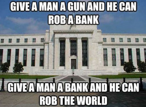 ... Rob A Bank Give A Man a Bank And He Can Rob The world ~ Funny Quote