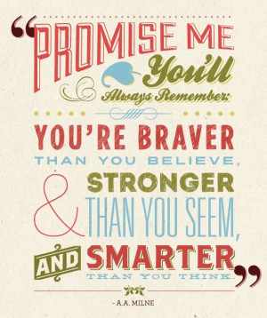 Promise me you'll always remember - You're braver than you believe ...