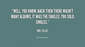 you know, back then there wasn't many albums, it was the singles. You ...
