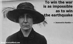 ... as to win the earthquake - Jeannette Rankin Quotes - StatusMind.com