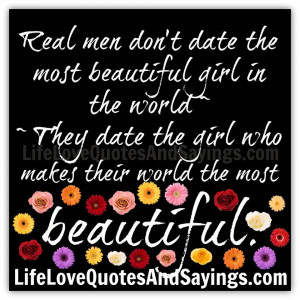 Real men don't date the most beautiful girl in the world ~ ~ They date ...