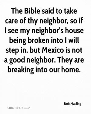 the bible said to take care of thy neighbor so if i see my neighbor s
