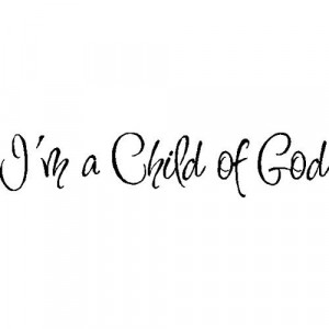am a child of God.Childrens Wall Quotes Sayings Words