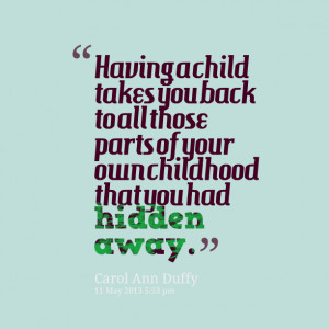 Quotes Picture: having a child takes you back to all those parts of ...