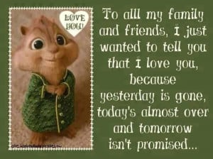 To all my family and friends, I just wanted to tell you that I love ...