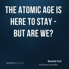 Bennett Cerf - The Atomic Age is here to stay - but are we?