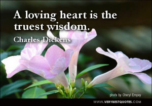Loving heart quotes, A loving heart is the truest wisdom.