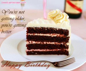 You're Not Getting older,You're getting better ~ Birthday Quote