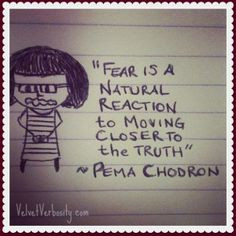 Pema Chodron quote - so very true. And a powerful way to re-frame your ...