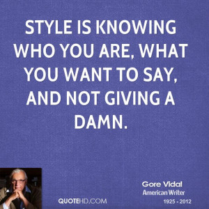 gore-vidal-novelist-quote-style-is-knowing-who-you-are-what-you-want ...