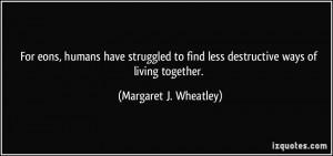For eons, humans have struggled to find less destructive ways of ...