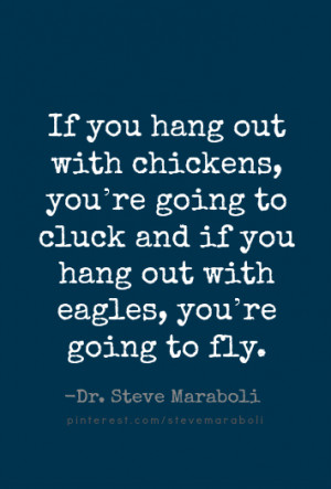 If you hang out with chickens, you're going to cluck and if you hang ...